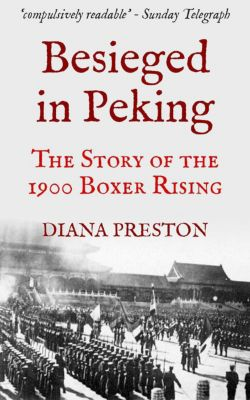 Besieged in Peking: The Story of the 1900 Boxer Rising, Diana Preston