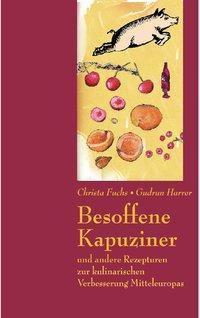 Besoffene Kapuziner und andere Rezepte zur kulinarischen Verbesserung Mitteleuropas, Christa Fuchs, Gudrun Harrer
