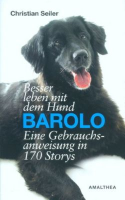 Besser leben mit dem Hund Barolo, Christian Seiler