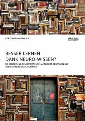 Besser lernen dank Neuro-Wissen? Die Bedeutung neurowissenschaftlicher Erkenntnisse für die pädagogische Praxis, Kerstin Wenderholm