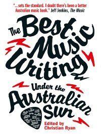 Best Australian Music Writing Under the Australian Sun, Chris Ryan
