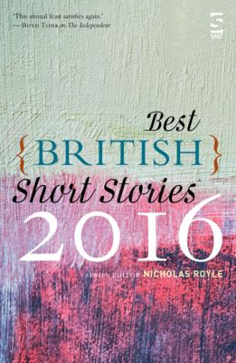 Best British Short Stories: Best British Short Stories 2016, Nicholas Royle