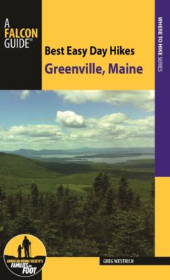 Best Easy Day Hikes Series: Best Easy Day Hikes Greenville, Maine, Greg Westrich