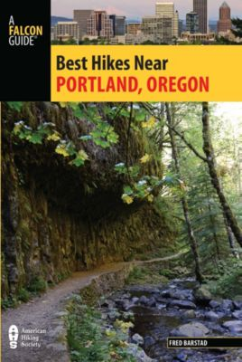 Best Hikes Near Series: Best Hikes Near Portland, Oregon, Fred Barstad