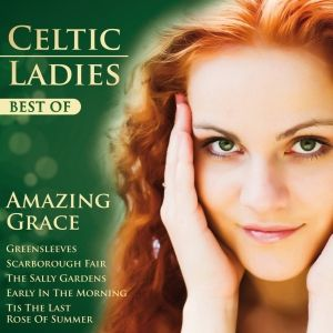Best Of-Amazing Grace, Celtic Ladies