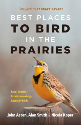 Best Places to Bird in the Prairies, Alan Smith, John Acorn, Nicola Koper
