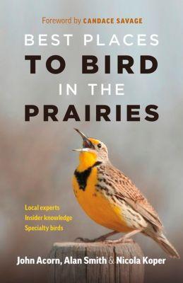 Best Places to Bird in the Prairies, Alan Smith, John Acorn, Nicola Koper