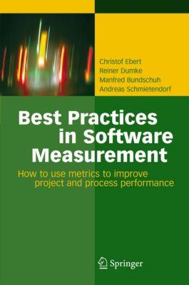 Best Practices in Software Measurement, Manfred Bundschuh, Reiner Dumke, Andreas Schmietendorf, Christof Ebert