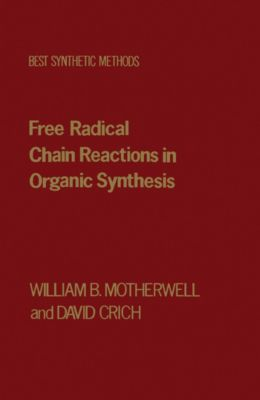 Best Synthetic Methods: Free Radical Chain Reactions in Organic Synthesis, David Crich, William B. Motherwell