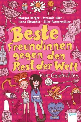 Beste Freundinnen gegen den Rest der Welt, Margot Berger, Stefanie Dörr, Alice Pantermüller, Ilona Einwohlt