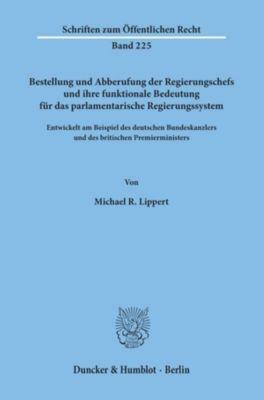 Bestellung und Abberufung der Regierungschefs und ihre funktionale Bedeutung für das parlamentarische Regierungssystem., Michael R. Lippert