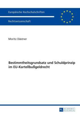 Bestimmtheitsgrundsatz und Schuldprinzip im EU-Kartellbussgeldrecht, Moritz Dästner