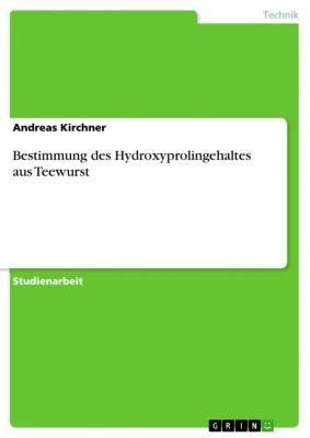 Bestimmung des Hydroxyprolingehaltes aus Teewurst, Andreas Kirchner