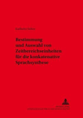 Bestimmung und Auswahl von Zeitbereichseinheiten für die konkatenative Sprachsynthese, Karlheinz Stöber