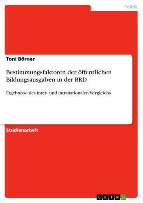 Bestimmungsfaktoren der öffentlichen Bildungsausgaben in der BRD, Toni Börner