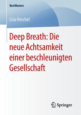 BestMasters: Deep Breath: Die neue Achtsamkeit einer beschleunigten Gesellschaft, Lisa Heschel