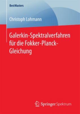 BestMasters: Galerkin-Spektralverfahren für die Fokker-Planck-Gleichung, Christoph Lohmann