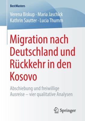 BestMasters: Migration nach Deutschland und Rückkehr in den Kosovo, Verena Biskup, Kathrin Sautter, Lucia Thumm, Maria Jaschick