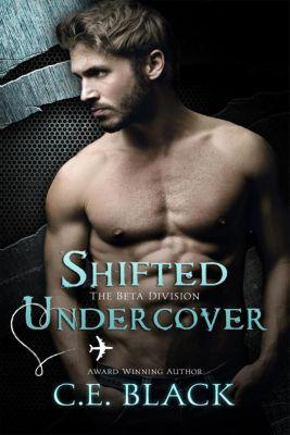 Beta Division: Shifted Undercover (Beta Division, #1), C.E. Black