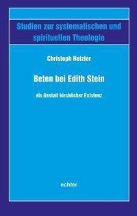 Beten bei Edith Stein als Gestalt kirchlicher Existenz - Christoph Heizler |