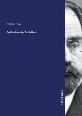 Bethlehem in Palästina - Tobler Titus  