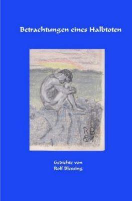 Betrachtungen eines Halbtoten - Rolf Blessing pdf epub
