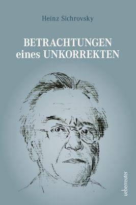 Betrachtungen eines Unkorrekten - Heinz Sichrovsky |