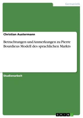 Betrachtungen und Anmerkungen zu Pierre Bourdieus Modell des sprachlichen Markts, Christian Austermann