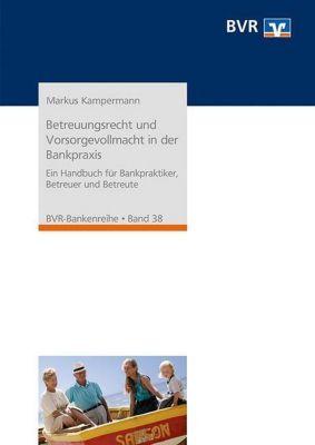 Betreuungsrecht und Vorsorgevollmacht in der Bankpraxis, Markus Kampermann