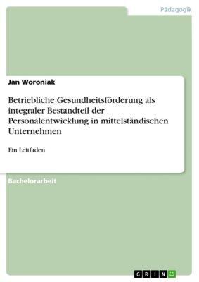Betriebliche Gesundheitsförderung als integraler Bestandteil der Personalentwicklung in mittelständischen Unternehmen, Jan Woroniak