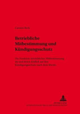 Betriebliche Mitbestimmung und Kündigungsschutz, Carsten Beck