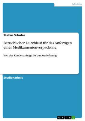 Betrieblicher Durchlauf für das Anfertigen einer Medikamentenverpackung, Stefan Schulze