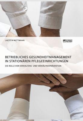 Betriebliches Gesundheitmanagement in stationären Pflegeeinrichtungen, Laetitia Wittmann