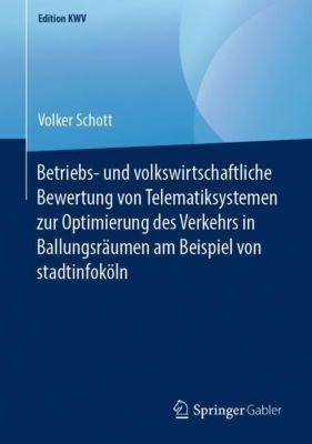 Betriebs- und volkswirtschaftliche Bewertung von Telematiksystemen zur Optimierung des Verkehrs in Ballungsräumen am Bei - Volker Schott |
