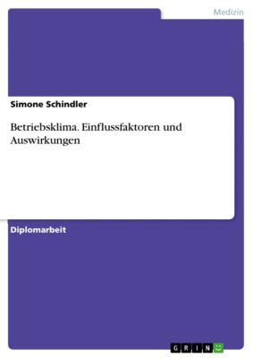 Betriebsklima. Einflussfaktoren und Auswirkungen, Simone Schindler