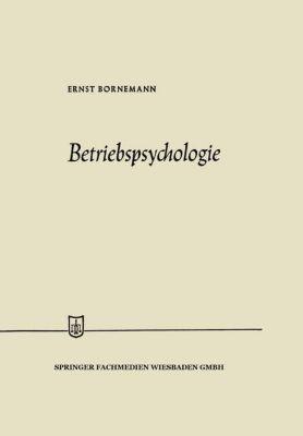 Betriebspsychologie - Ernst Bornemann |