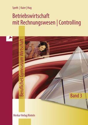 Betriebswirtschaft mit Rechnungswesen/Controlling, Niedersachsen: Bd.3 Schuljahrgang 13, Berufliches Gymnasium Wirtschaft, Hermann Speth, Alfons Kaier