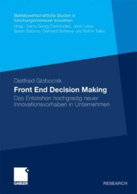 Betriebswirtschaftliche Studien in forschungsintensiven Industrien: Front End Decision Making, Dietfried Globocnik