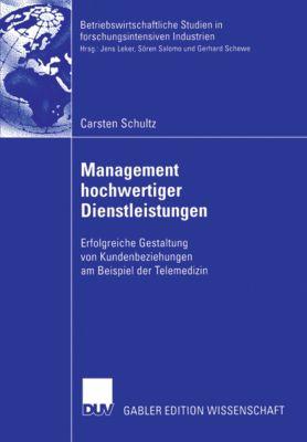 Betriebswirtschaftliche Studien in forschungsintensiven Industrien: Management hochwertiger Dienstleistungen, Carsten Schultz