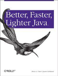 Better, Faster, Lighter Java, Justin Gehtland, Bruce Tate