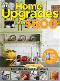Better Homes & Gardens Decorating: Home Upgrades Under $600, Better Homes & Gardens