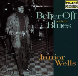 Better Off With The Blues, Junior Wells