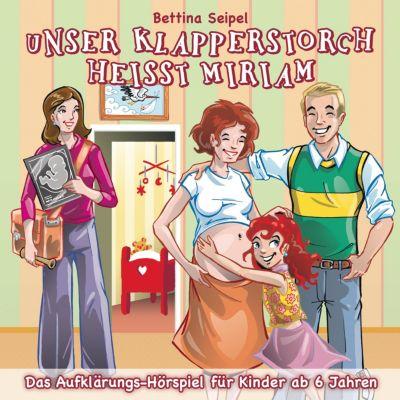 Bettina Seipel - Unser Klapperstorch heisst Miriam - Das Aufklärungshörspiel