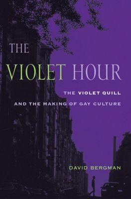 Between Men-Between Women: Lesbian and Gay Studies: The Violet Hour, David Bergman