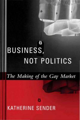 Between Men-Between Women: Lesbian and Gay Studies: Business, Not Politics, Katherine Sender