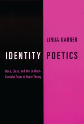 Between Men-Between Women: Lesbian and Gay Studies: Identity Poetics, Linda Garber