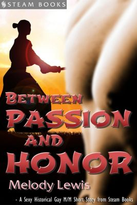 Between Passion and Honor - A Sexy Historical Gay Asian M/M Erotic Romance from Steam Books, Steam Books, Melody Lewis