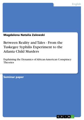 Between Reality and Tales - From the Tuskegee Syphilis Experiment to the Atlanta Child Murders, Magdalena Natalia Zalewski