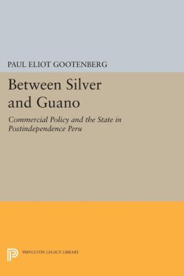 Between Silver and Guano, Paul Eliot Gootenberg