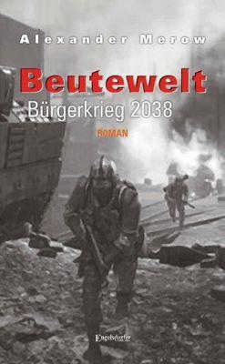 Beutewelt - Bürgerkrieg 2038 - Alexander Merow pdf epub